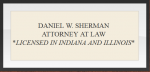 Daniel W. Sherman, Attorney at Law ( Valparaiso,  IN )