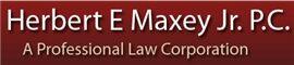 Herbert E. Maxey, Jr., P.C. A Professional Law Corporation
